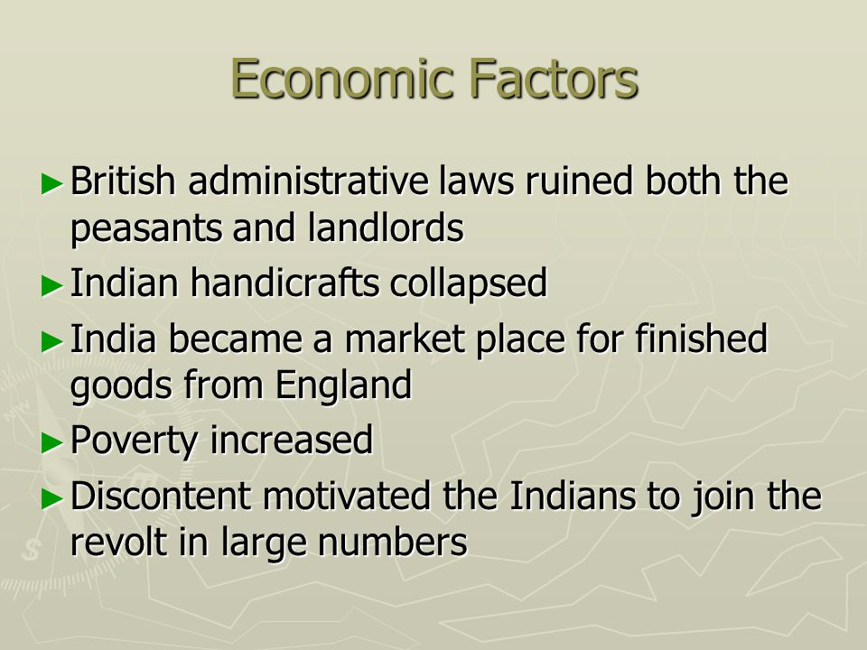 Economic Factors British administrative laws ruined both the peasants and landlords. Indian handicrafts collapsed.