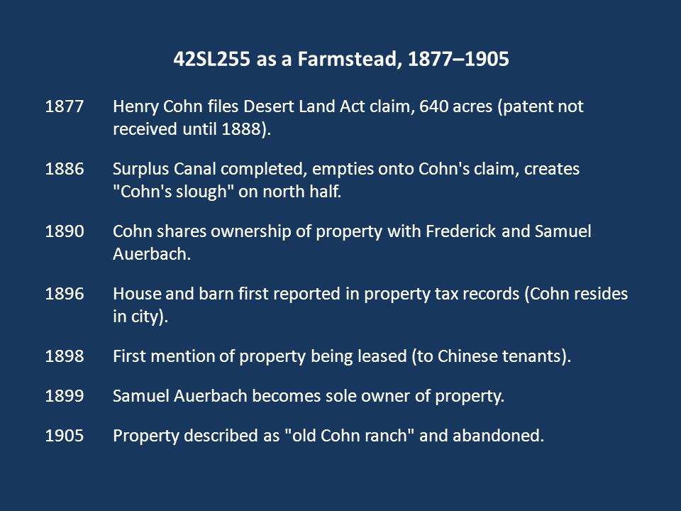 42SL255 as a Farmstead, 1877–1905 1877 Henry Cohn files Desert Land Act claim, 640 acres (patent not received until 1888).