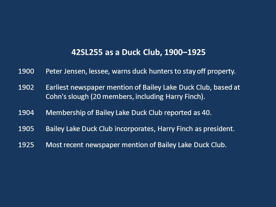 42SL255 as a Duck Club, 1900–1925 1900 Peter Jensen, lessee, warns duck hunters to stay off property.