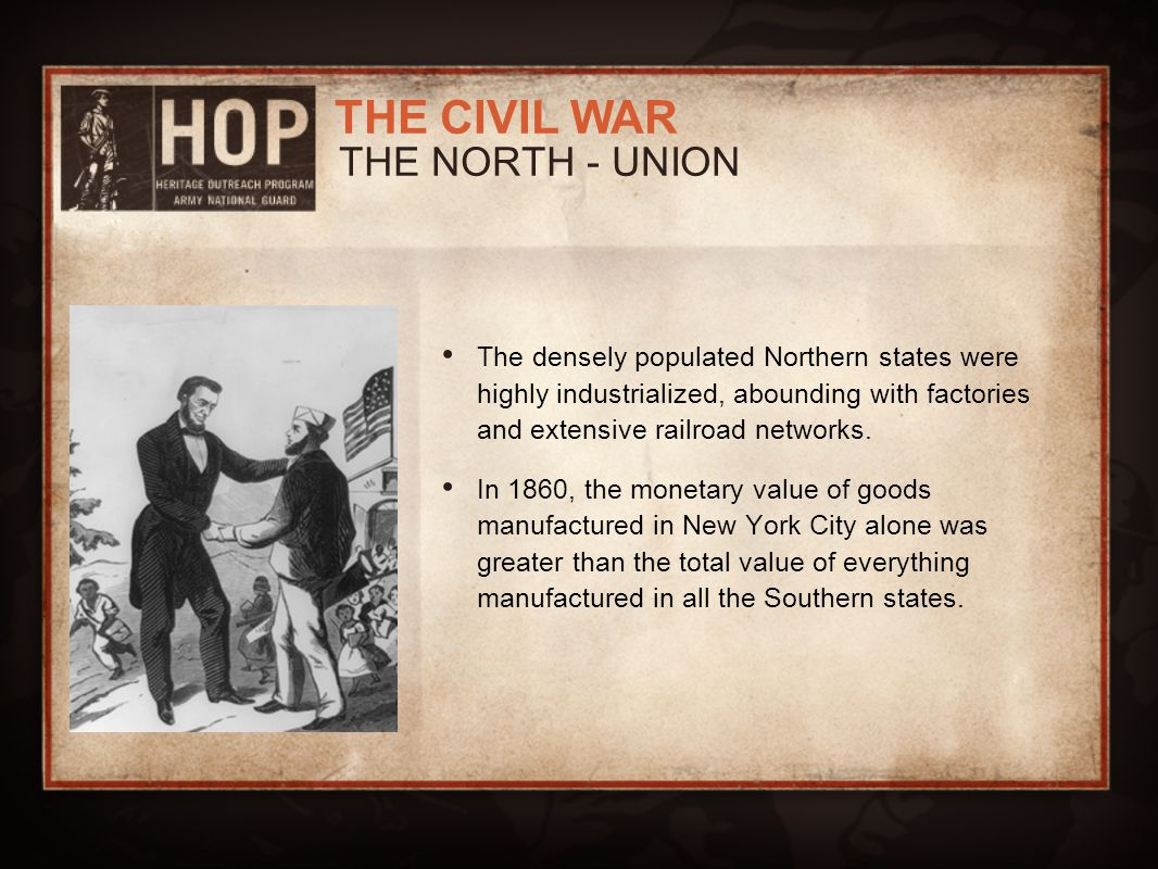 THE NORTH - UNION The densely populated Northern states were highly industrialized, abounding with factories and extensive railroad networks.
