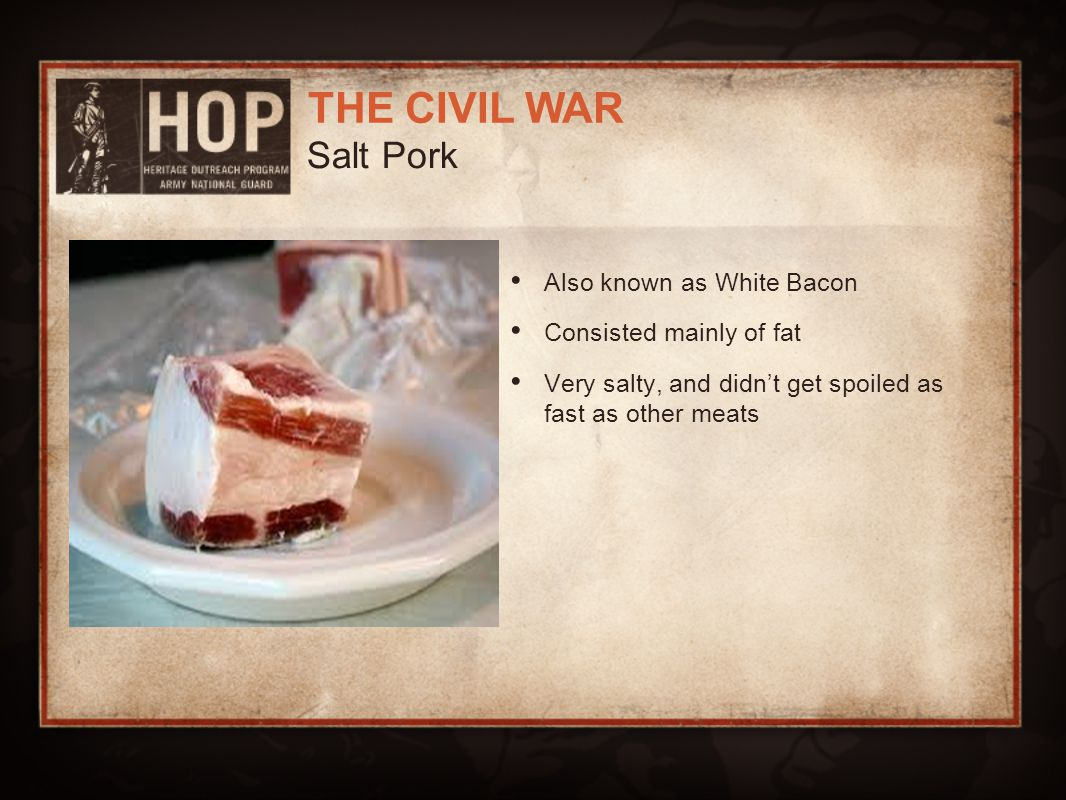 Salt Pork Also known as White Bacon Consisted mainly of fat