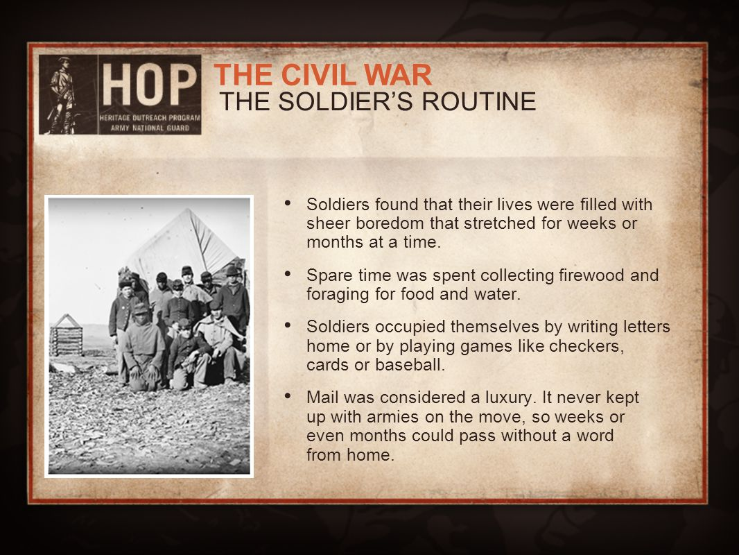 THE SOLDIER'S ROUTINE Soldiers found that their lives were filled with sheer boredom that stretched for weeks or months at a time.