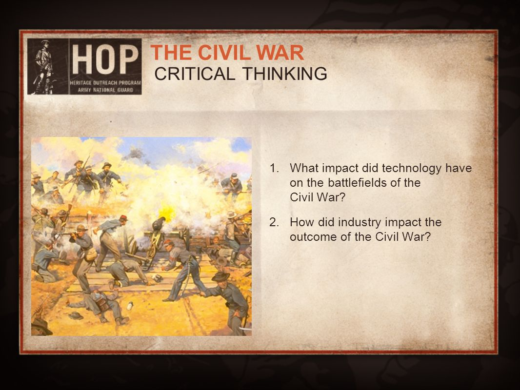 CRITICAL THINKING What impact did technology have on the battlefields of the Civil War.