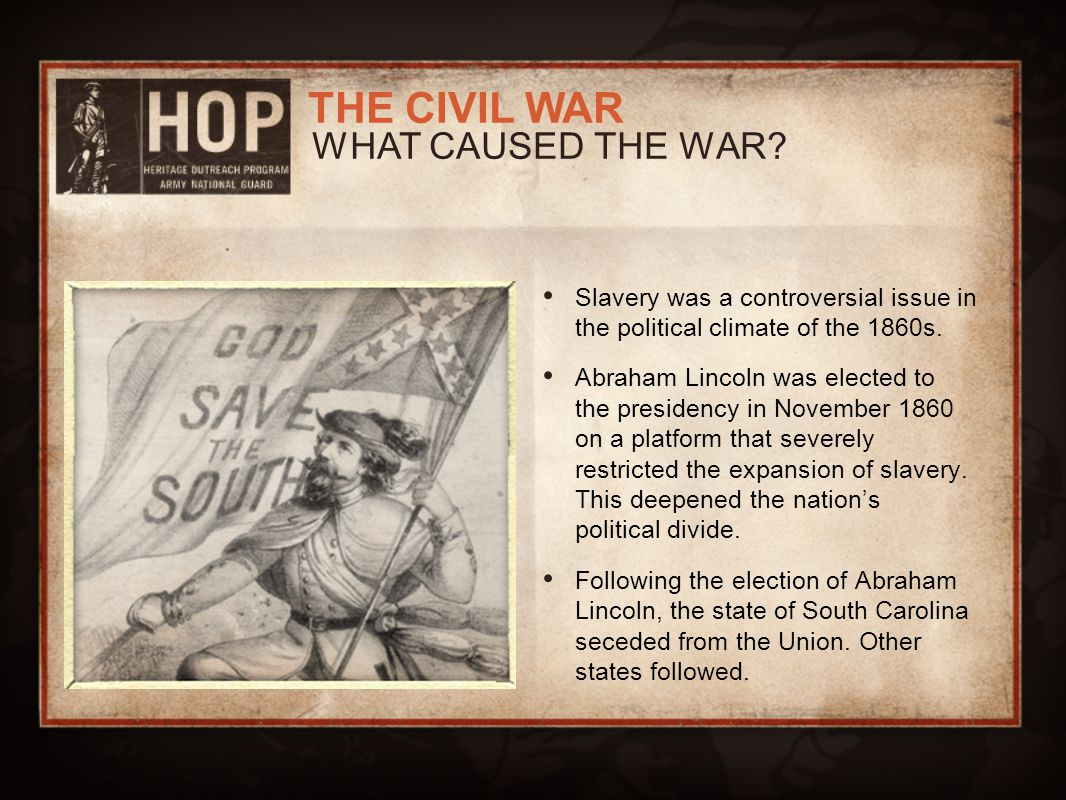 WHAT CAUSED THE WAR Slavery was a controversial issue in the political climate of the 1860s.