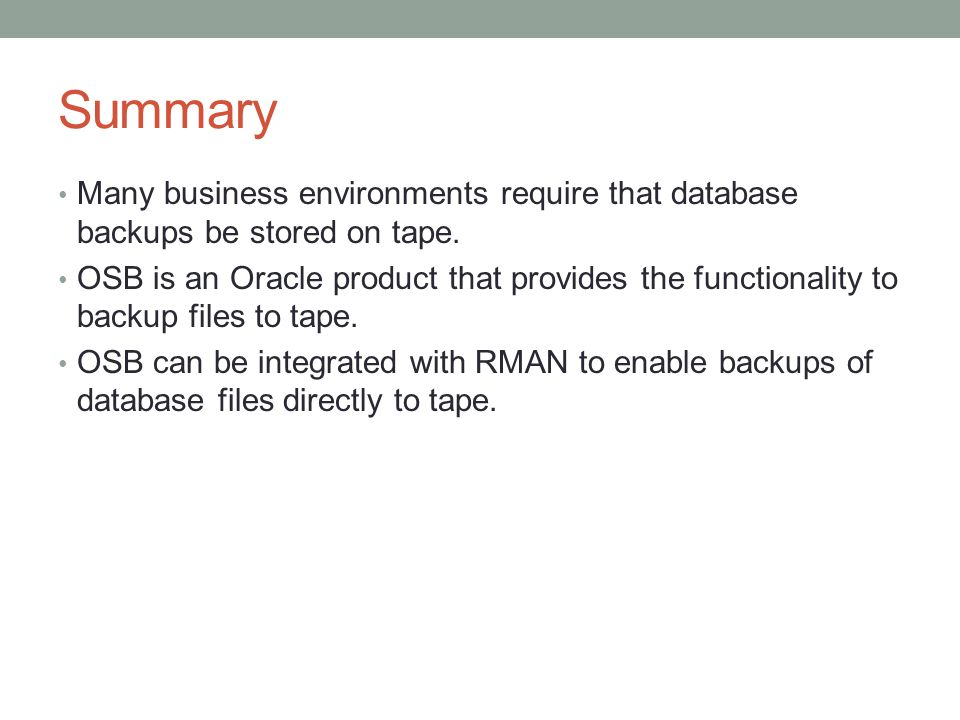 Summary Many business environments require that database backups be stored on tape.