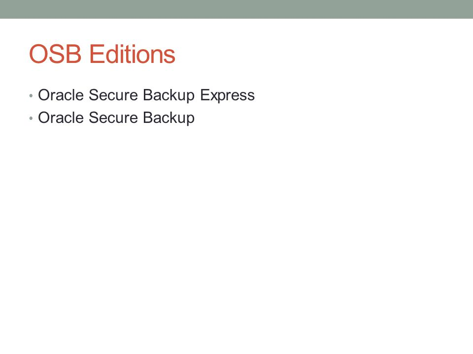 OSB Editions Oracle Secure Backup Express Oracle Secure Backup