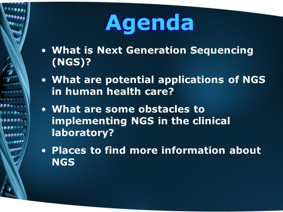 Agenda What is Next Generation Sequencing (NGS)
