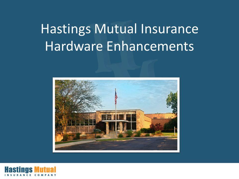 Hastings Mutual Insurance Hardware Enhancements