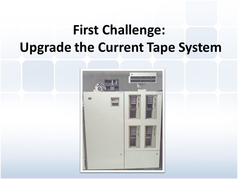 First Challenge: Upgrade the Current Tape System