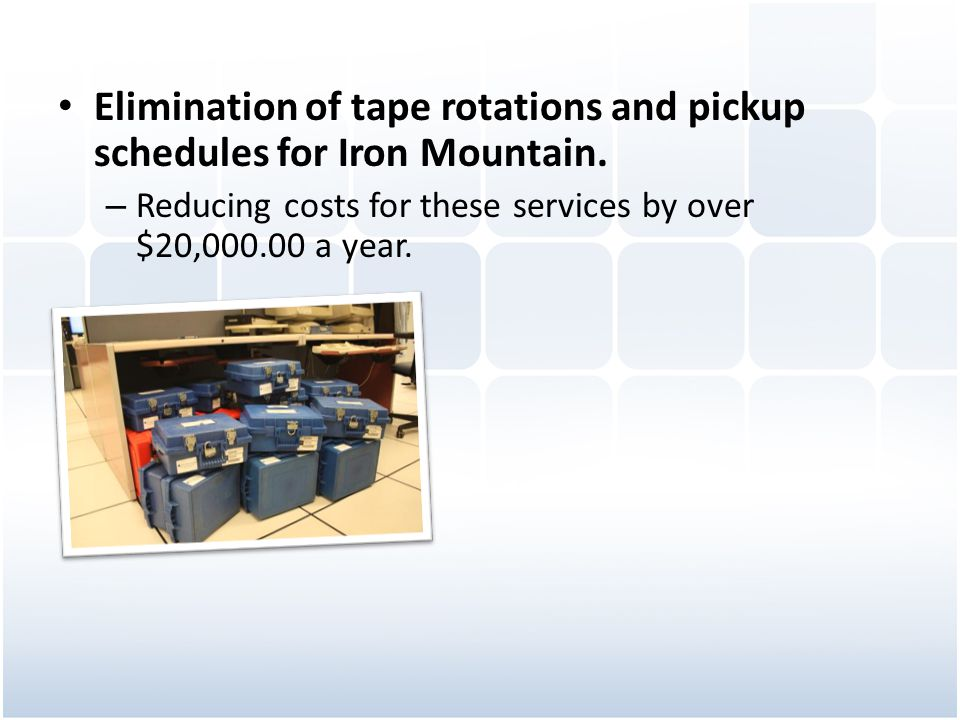 Elimination of tape rotations and pickup schedules for Iron Mountain.