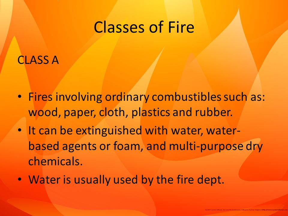 Classes of Fire CLASS A. Fires involving ordinary combustibles such as: wood, paper, cloth, plastics and rubber.