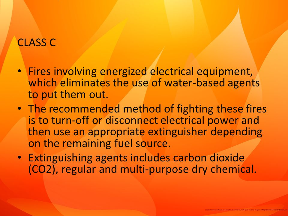 CLASS C Fires involving energized electrical equipment, which eliminates the use of water-based agents to put them out.