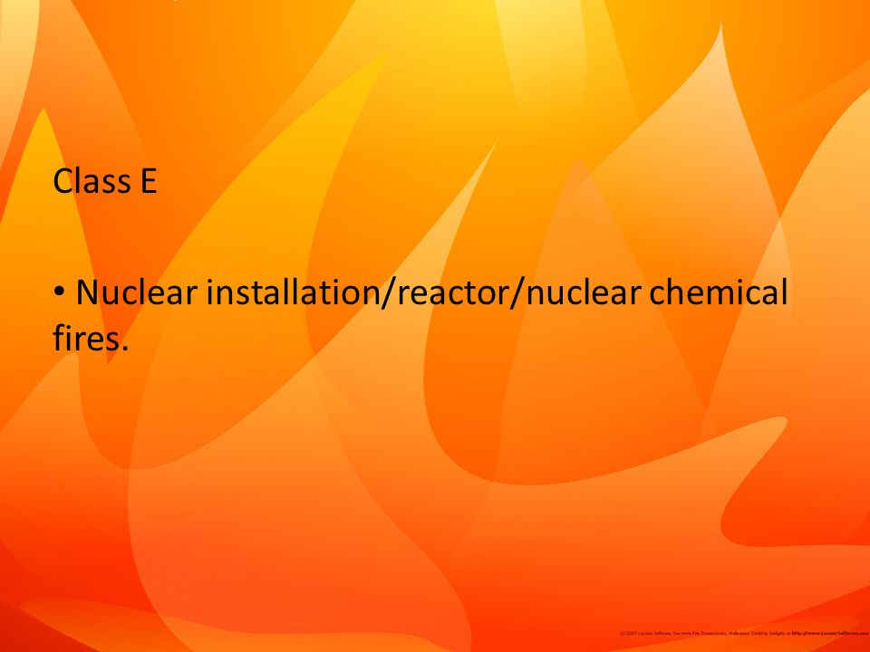 Class E Nuclear installation/reactor/nuclear chemical fires.