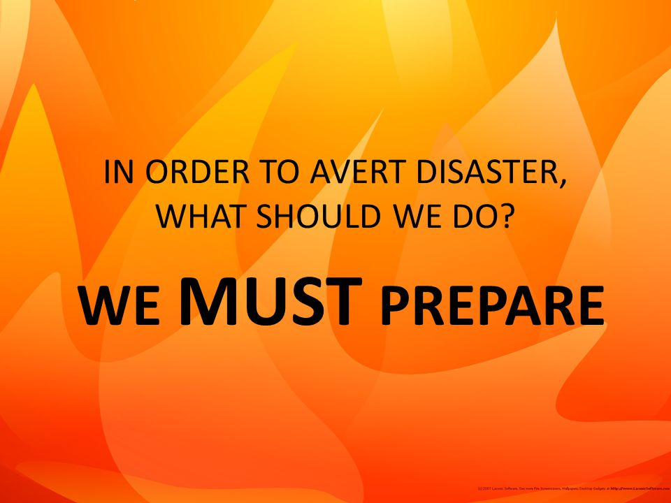 IN ORDER TO AVERT DISASTER, WHAT SHOULD WE DO