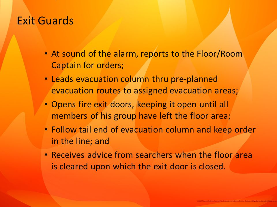 Exit Guards At sound of the alarm, reports to the Floor/Room Captain for orders;