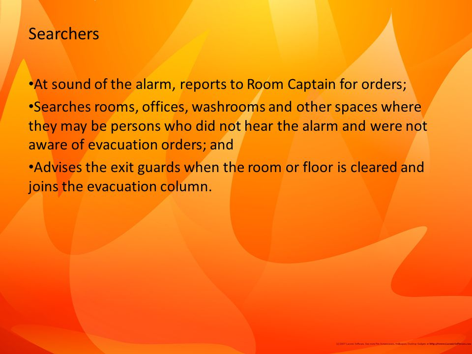 Searchers At sound of the alarm, reports to Room Captain for orders;