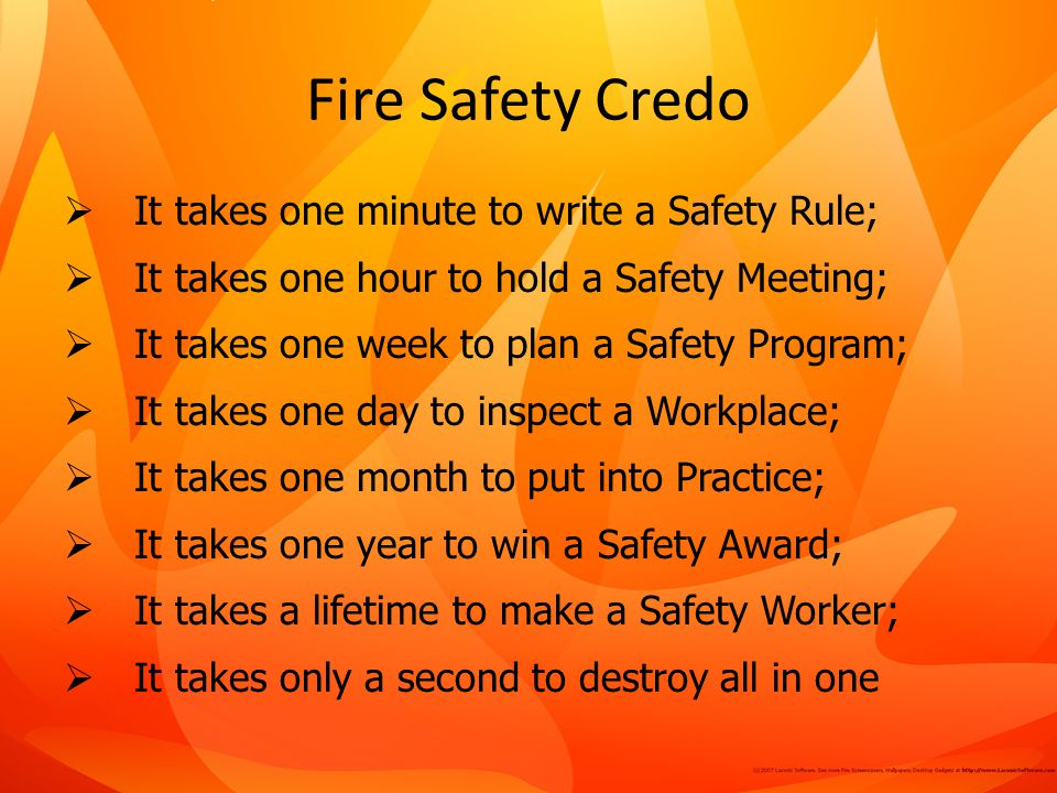 Fire Safety Credo It takes one minute to write a Safety Rule;