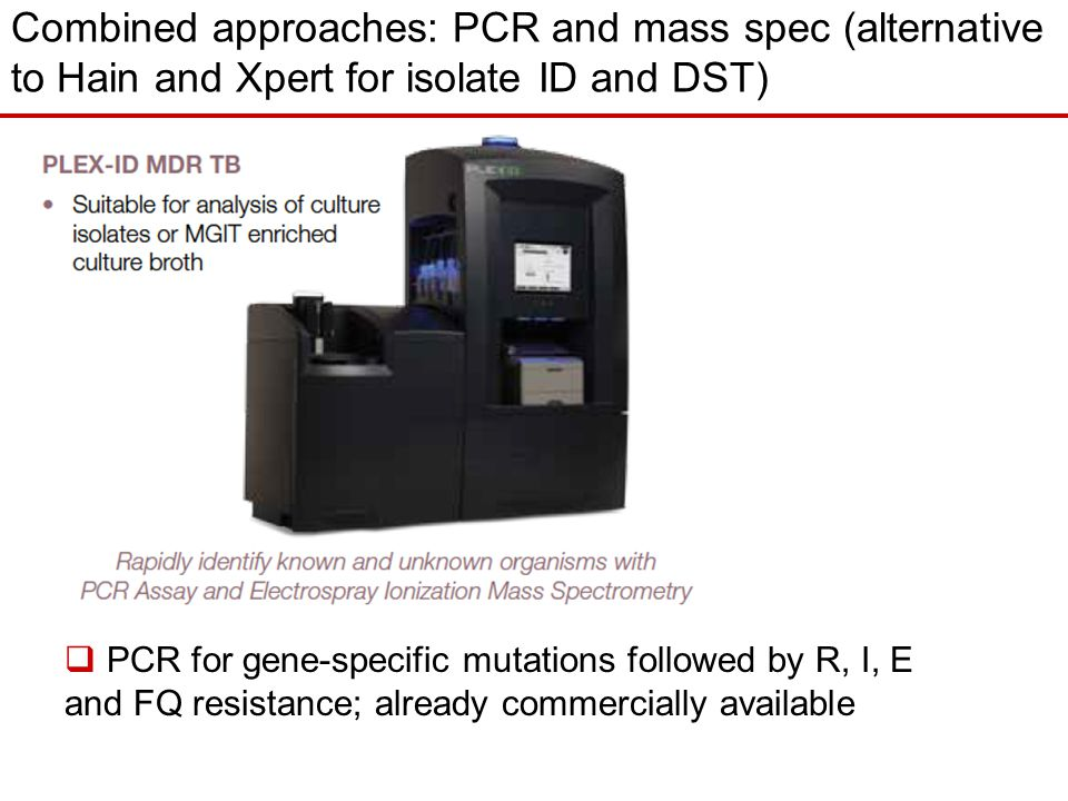 Combined approaches: PCR and mass spec (alternative to Hain and Xpert for isolate ID and DST)