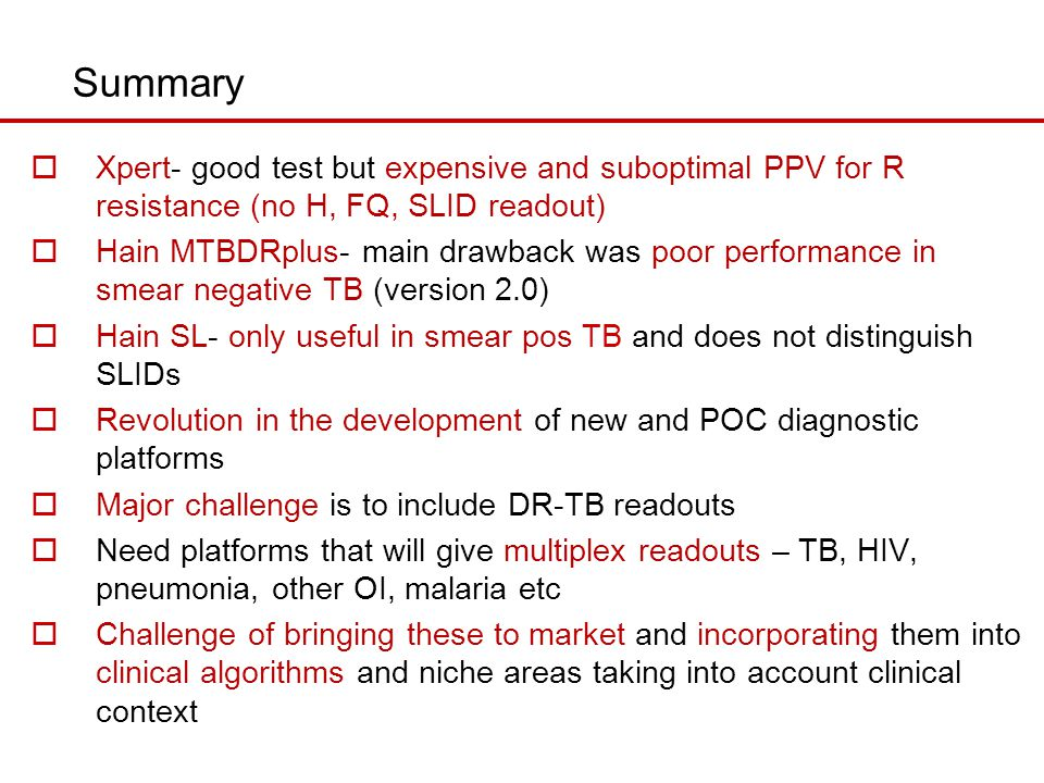 Summary Xpert- good test but expensive and suboptimal PPV for R resistance (no H, FQ, SLID readout)