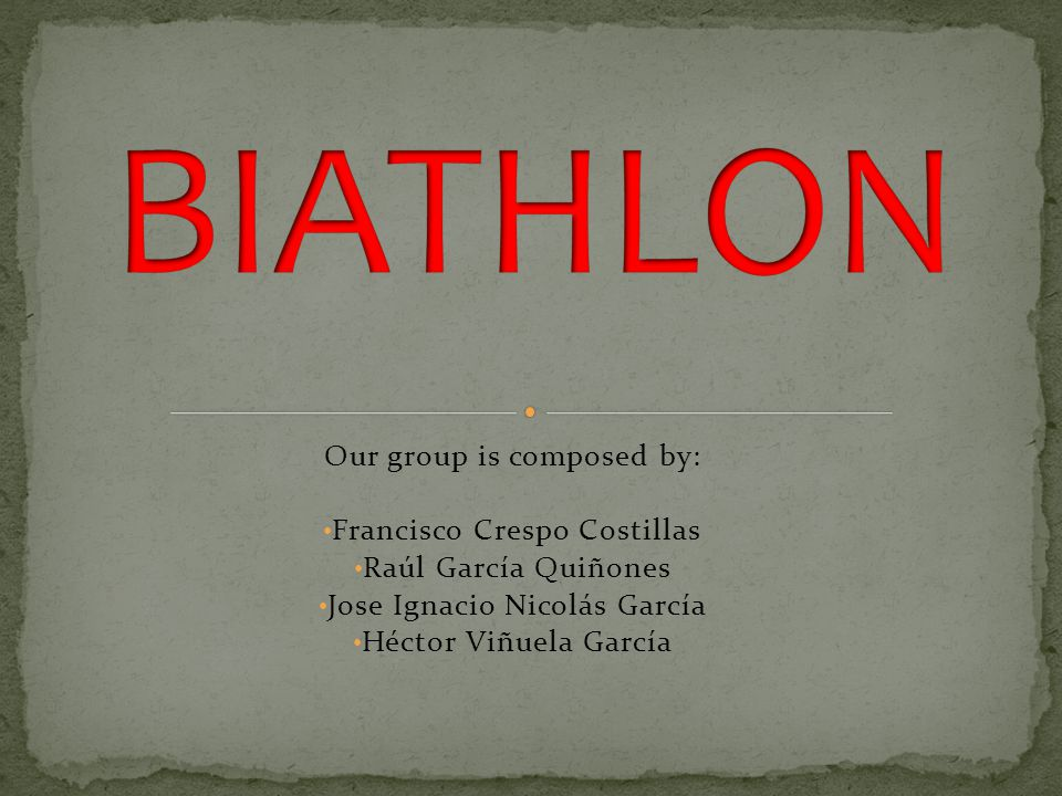 BIATHLON Our group is composed by: Francisco Crespo Costillas