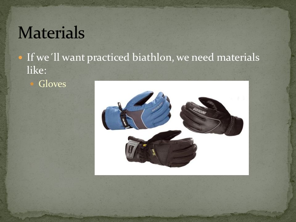 Materials If we´ll want practiced biathlon, we need materials like: