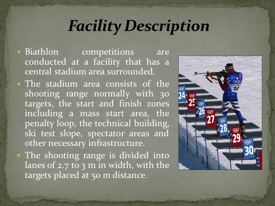 Facility Description Biathlon competitions are conducted at a facility that has a central stadium area surrounded.