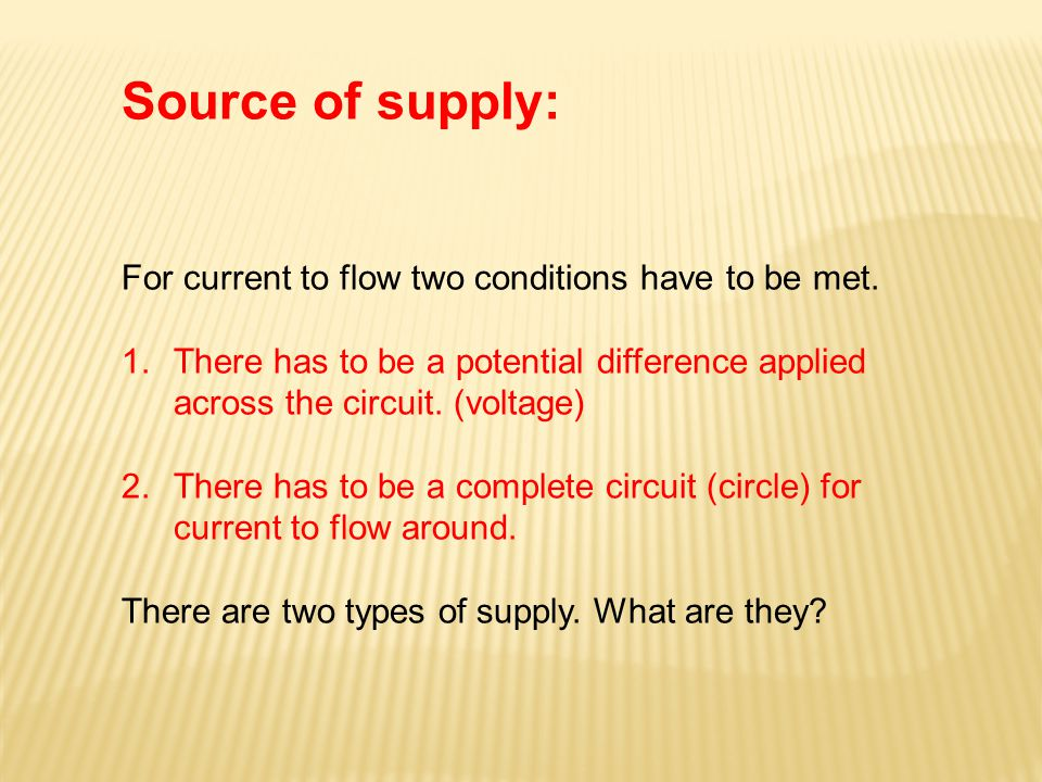 Source of supply: For current to flow two conditions have to be met.