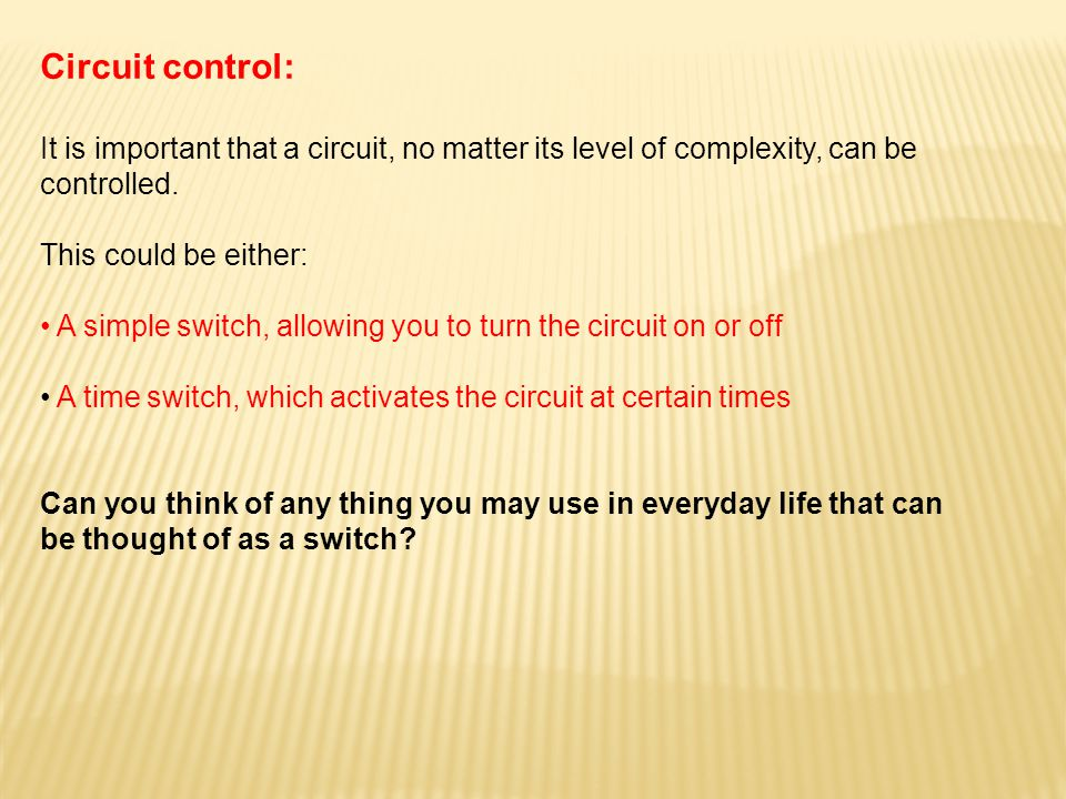 Circuit control: It is important that a circuit, no matter its level of complexity, can be controlled.