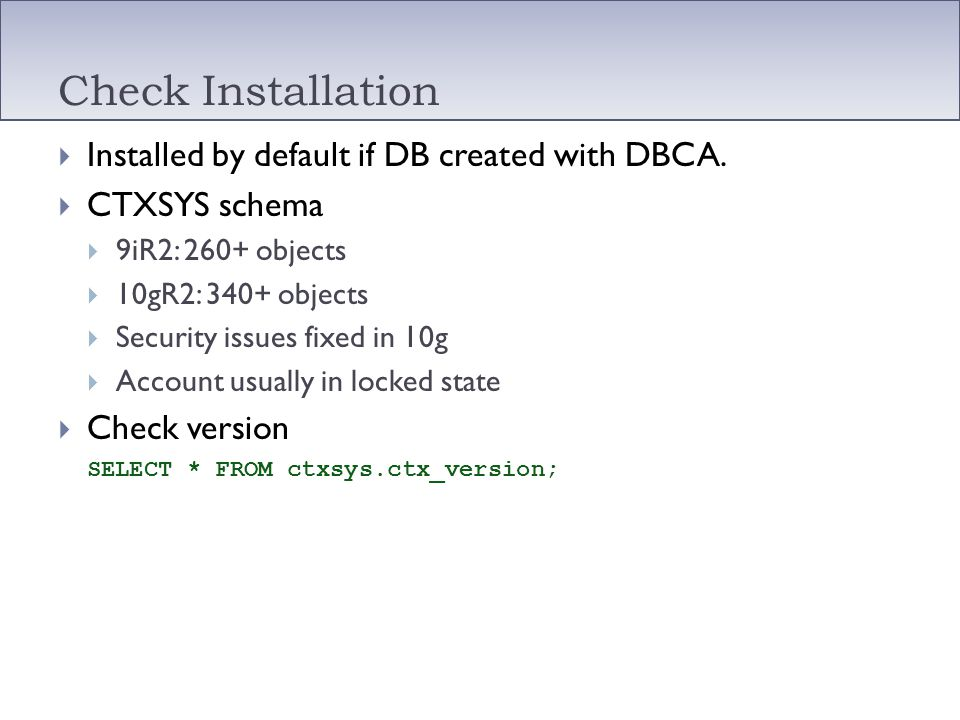 Check Installation Installed by default if DB created with DBCA.