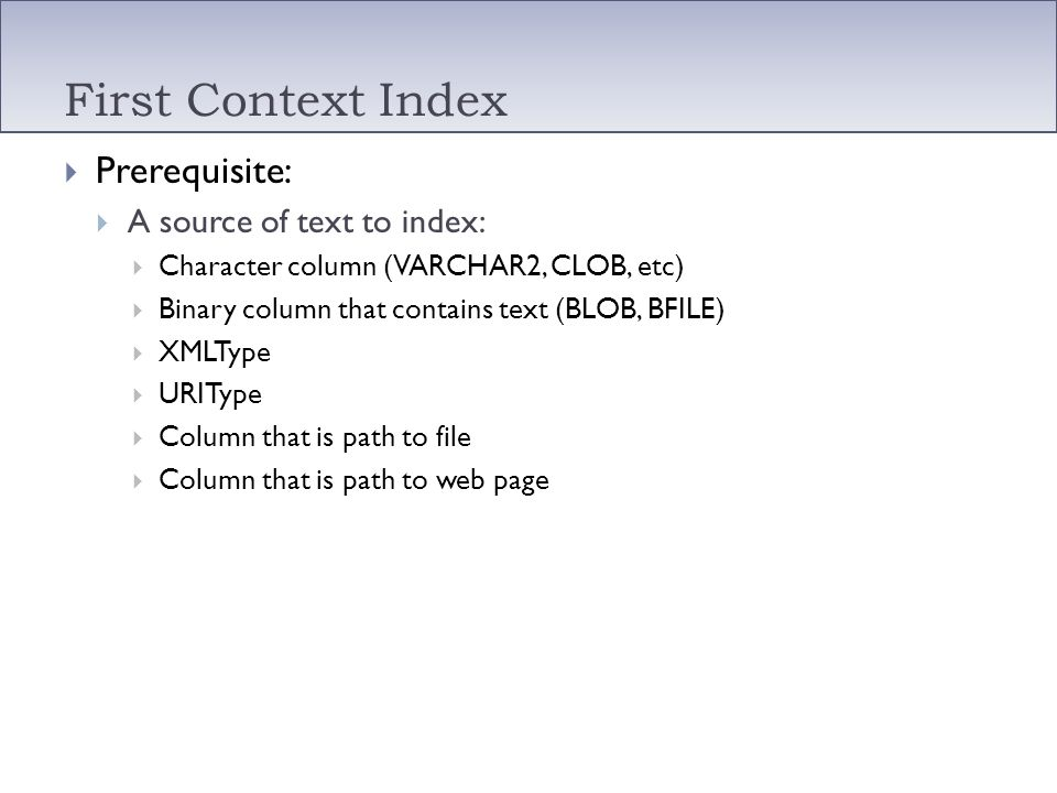 First Context Index Prerequisite: A source of text to index: