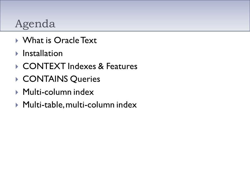 Agenda What is Oracle Text Installation CONTEXT Indexes & Features