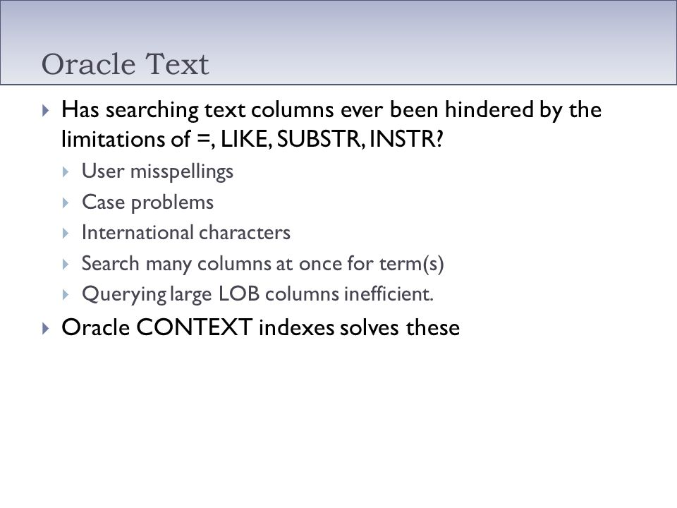 Oracle Text Has searching text columns ever been hindered by the limitations of =, LIKE, SUBSTR, INSTR