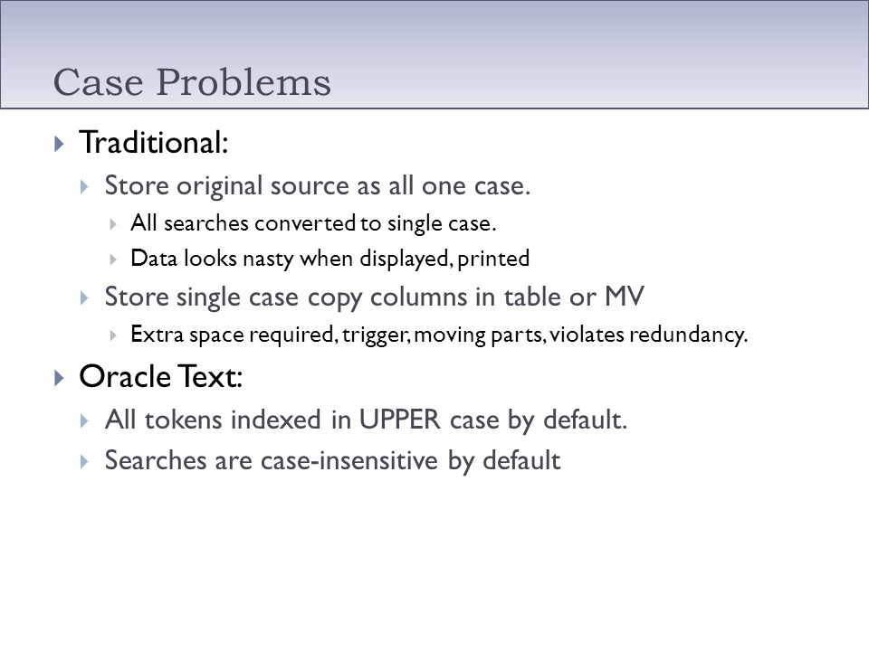 Case Problems Traditional: Oracle Text: