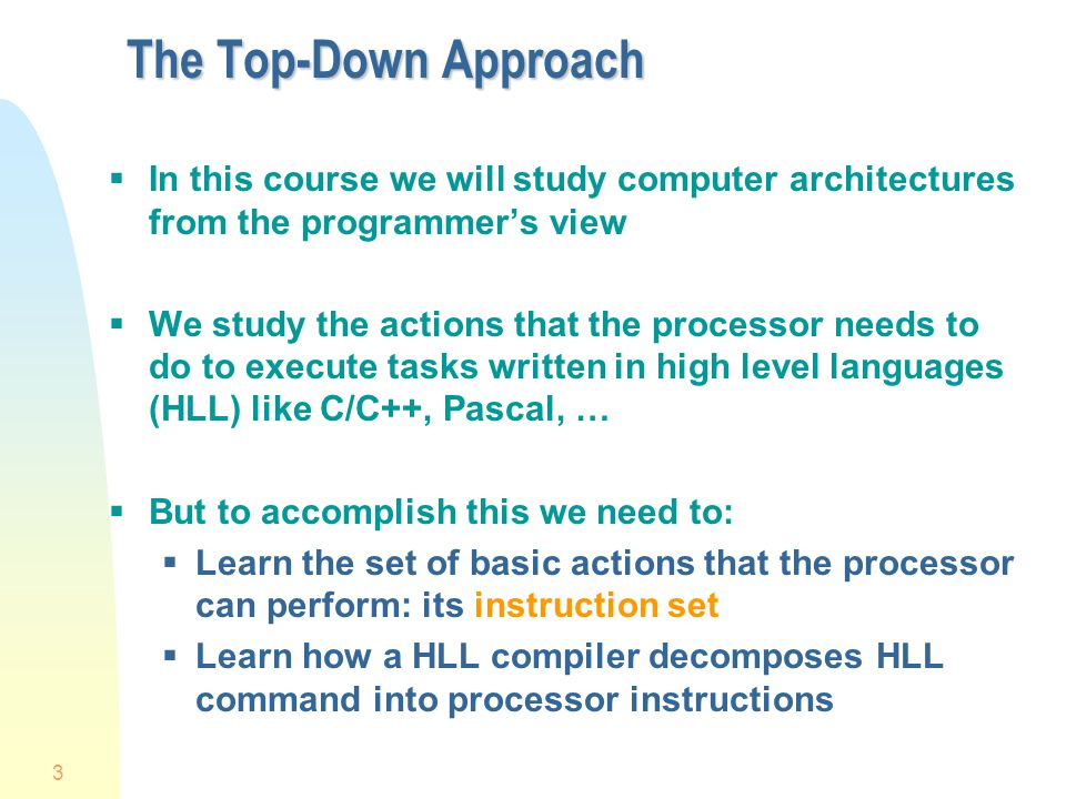 4/1/2017 The Top-Down Approach. In this course we will study computer architectures from the programmer's view.
