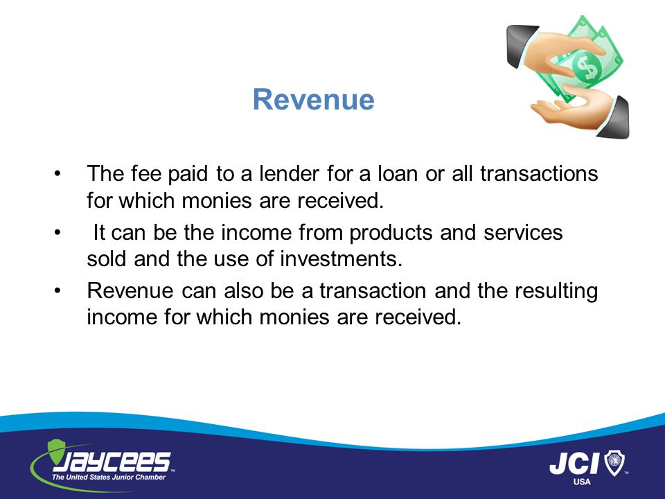 Revenue The fee paid to a lender for a loan or all transactions for which monies are received.