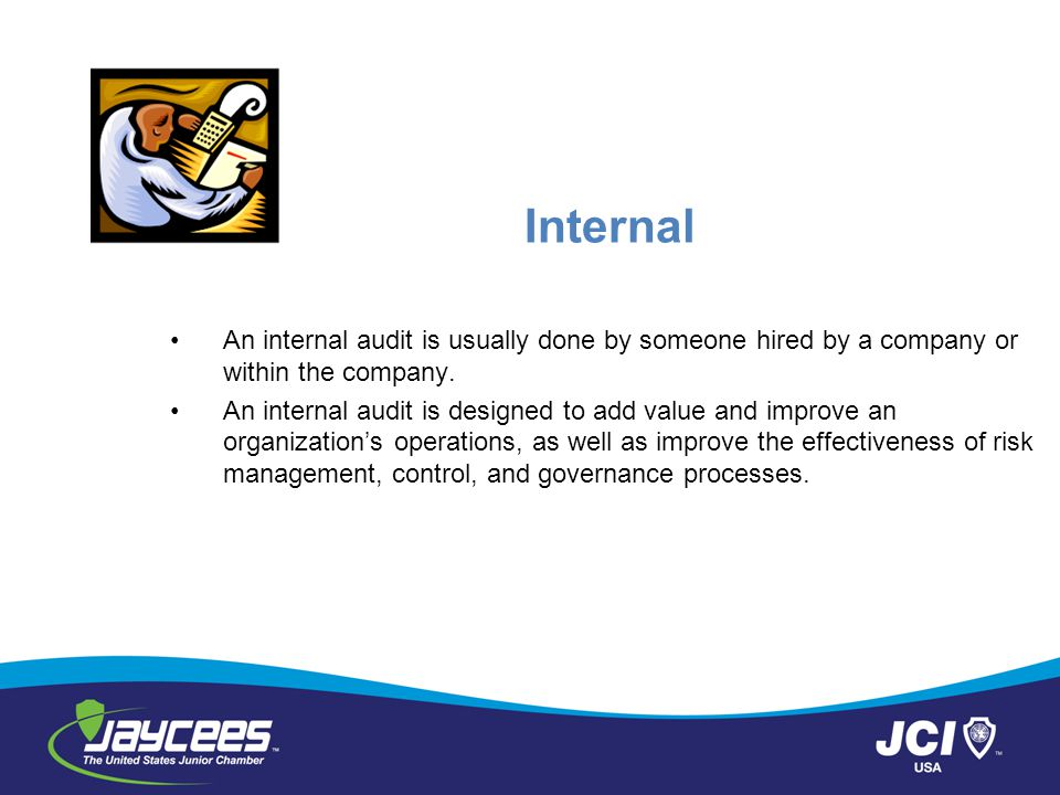 Internal An internal audit is usually done by someone hired by a company or within the company.