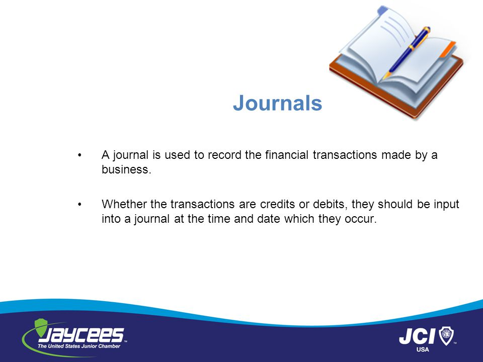 Journals A journal is used to record the financial transactions made by a business.