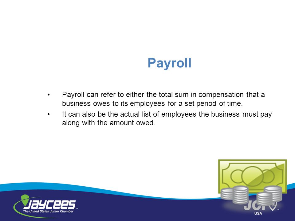 Payroll Payroll can refer to either the total sum in compensation that a business owes to its employees for a set period of time.