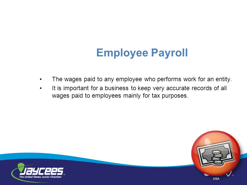 Employee Payroll The wages paid to any employee who performs work for an entity.