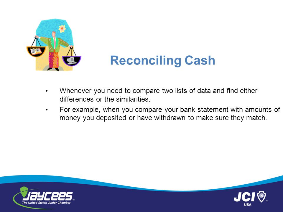 Reconciling Cash Whenever you need to compare two lists of data and find either differences or the similarities.