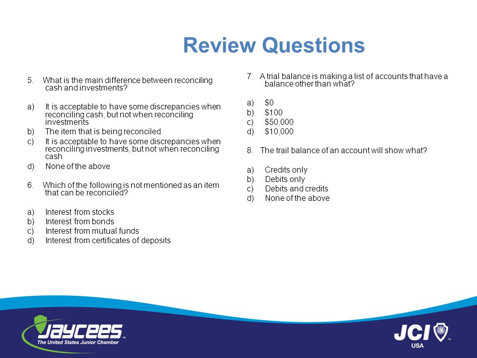Review Questions 7. A trial balance is making a list of accounts that have a balance other than what