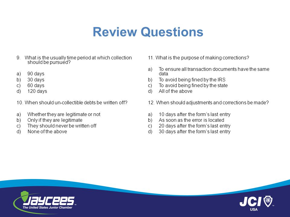 Review Questions 9. What is the usually time period at which collection should be pursued 90 days.