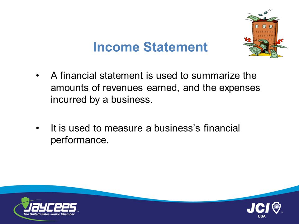 Income Statement A financial statement is used to summarize the amounts of revenues earned, and the expenses incurred by a business.