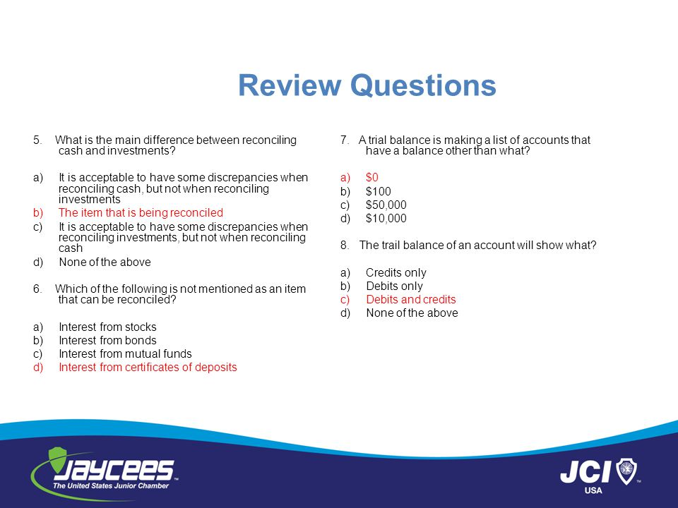 Review Questions 5. What is the main difference between reconciling cash and investments