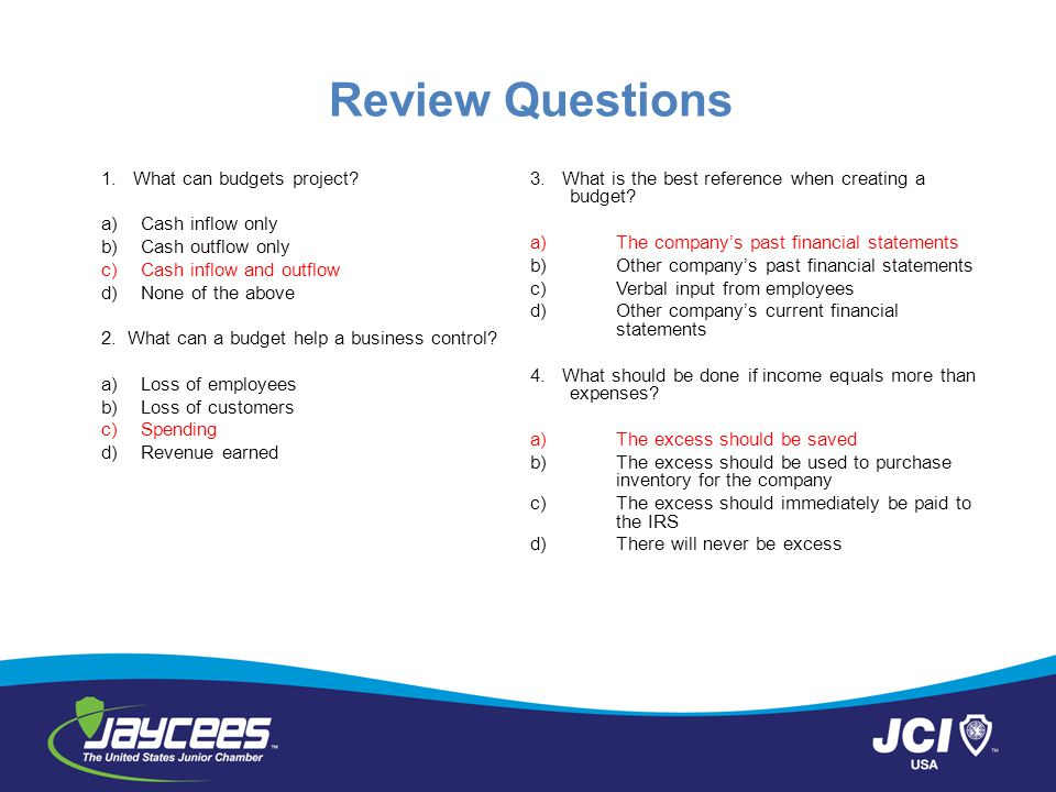Review Questions 1. What can budgets project Cash inflow only