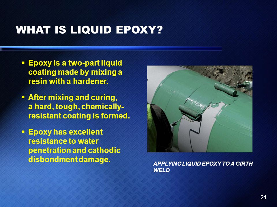 WHAT IS LIQUID EPOXY Epoxy is a two-part liquid coating made by mixing a resin with a hardener.