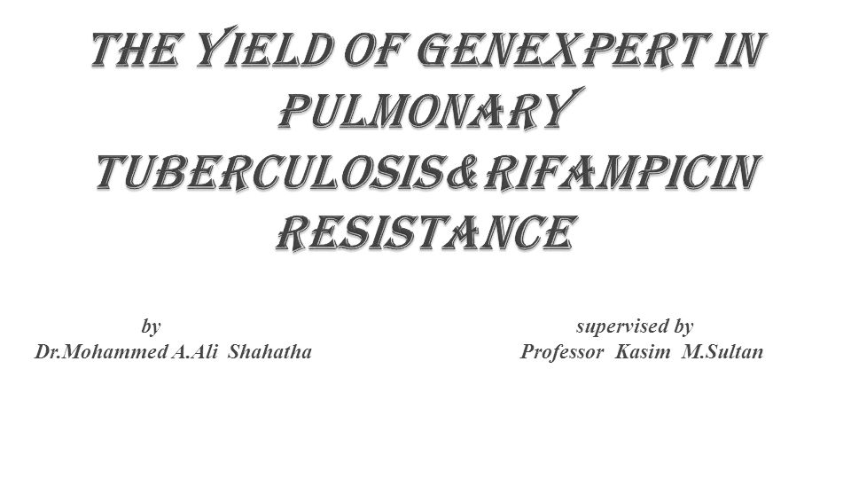 THE YIELD OF GENEXPERT IN PULMONARY TUBERCULOSIS&RIFAMPICIN RESISTANCE