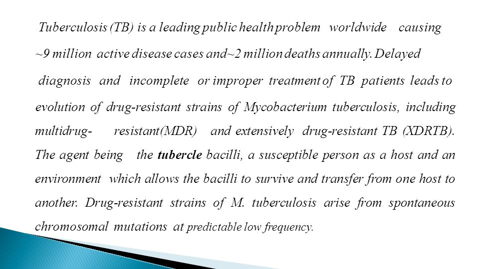 Tuberculosis (TB) is a leading public health problem worldwide causing ~9 million active disease cases and~2 million deaths annually.