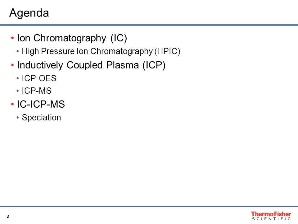 Agenda Ion Chromatography (IC) Inductively Coupled Plasma (ICP)