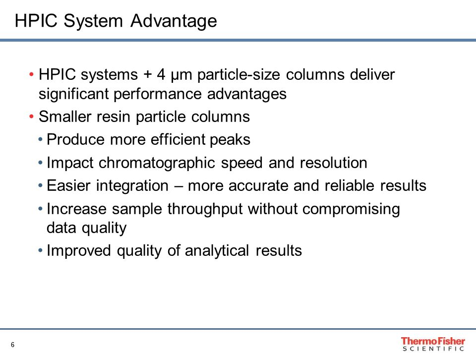 HPIC System Advantage HPIC systems + 4 µm particle-size columns deliver significant performance advantages.